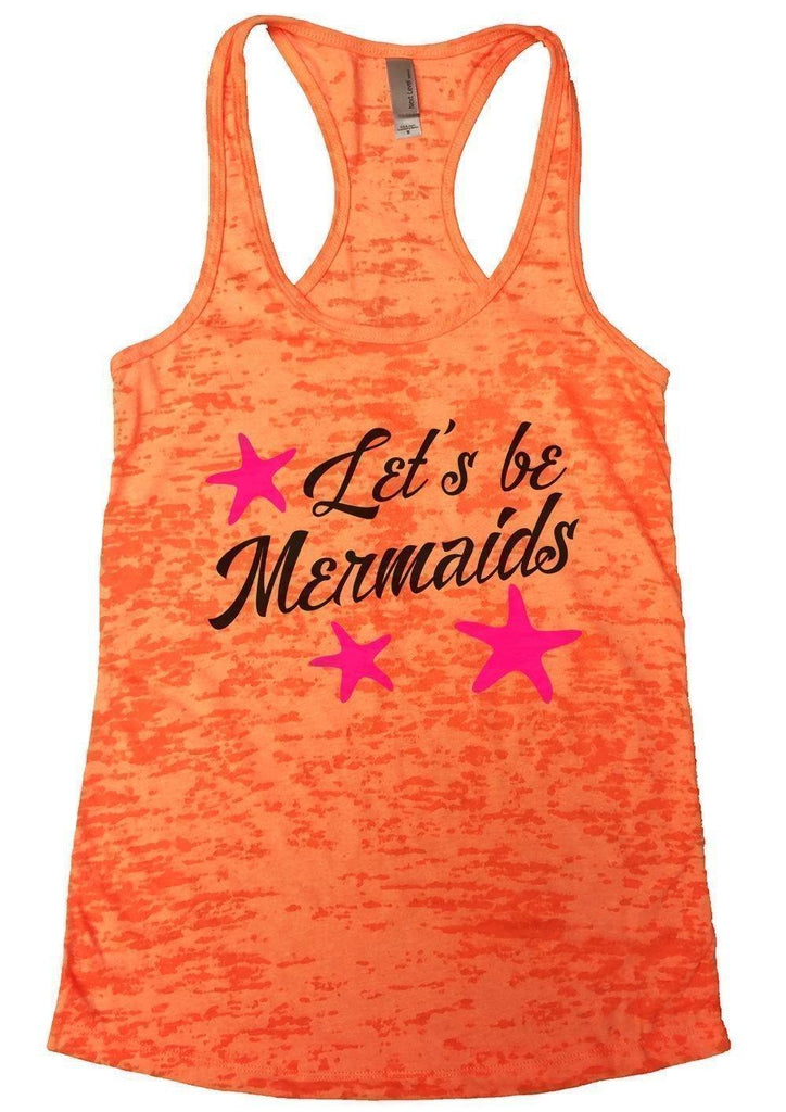 Let's Be Mermaids Burnout Tank Top By Funny Threadz Funny Shirt Small / Neon Orange