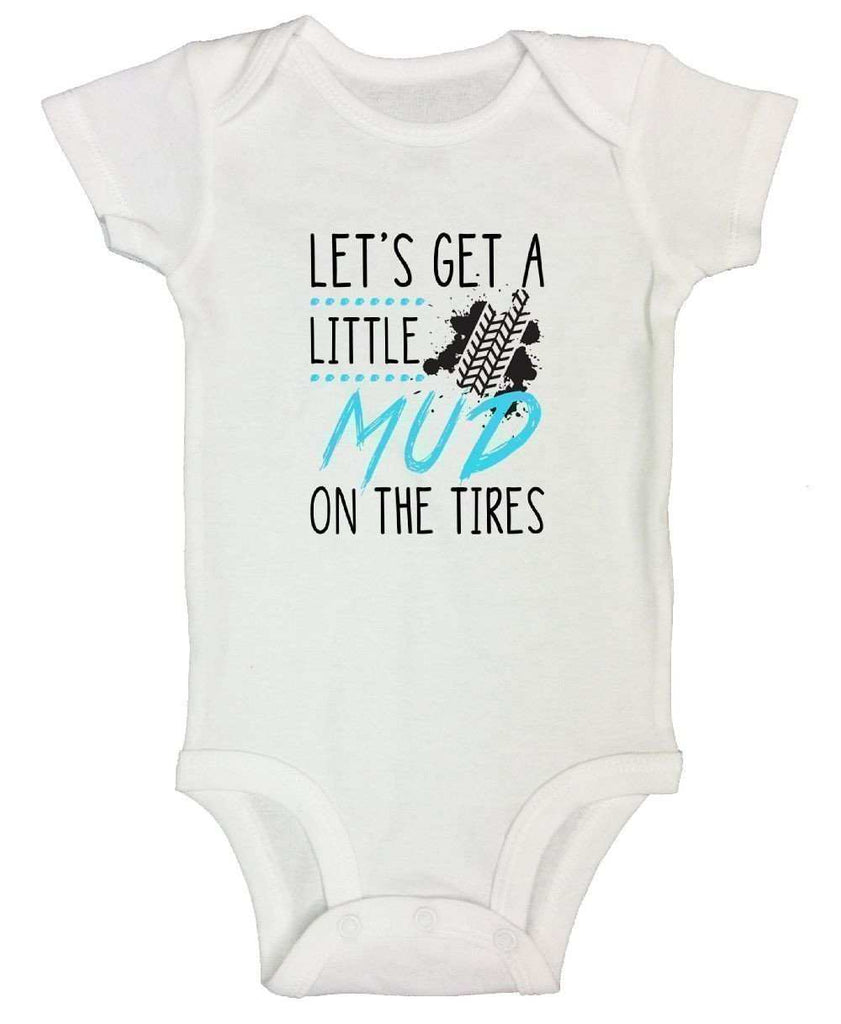 Let's Get A Little Mud On The Tires Funny Kids Onesie Funny Shirt Short Sleeve 0-3 Months
