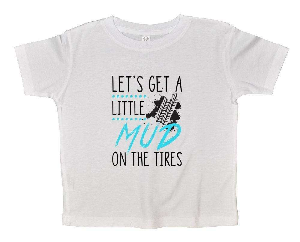 Let's Get A Little Mud On The Tires Funny Kids Onesie Funny Shirt 2T White Shirt