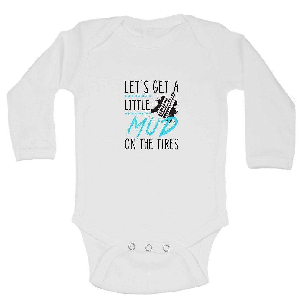 Let's Get A Little Mud On The Tires Funny Kids Onesie Funny Shirt Long Sleeve 0-3 Months