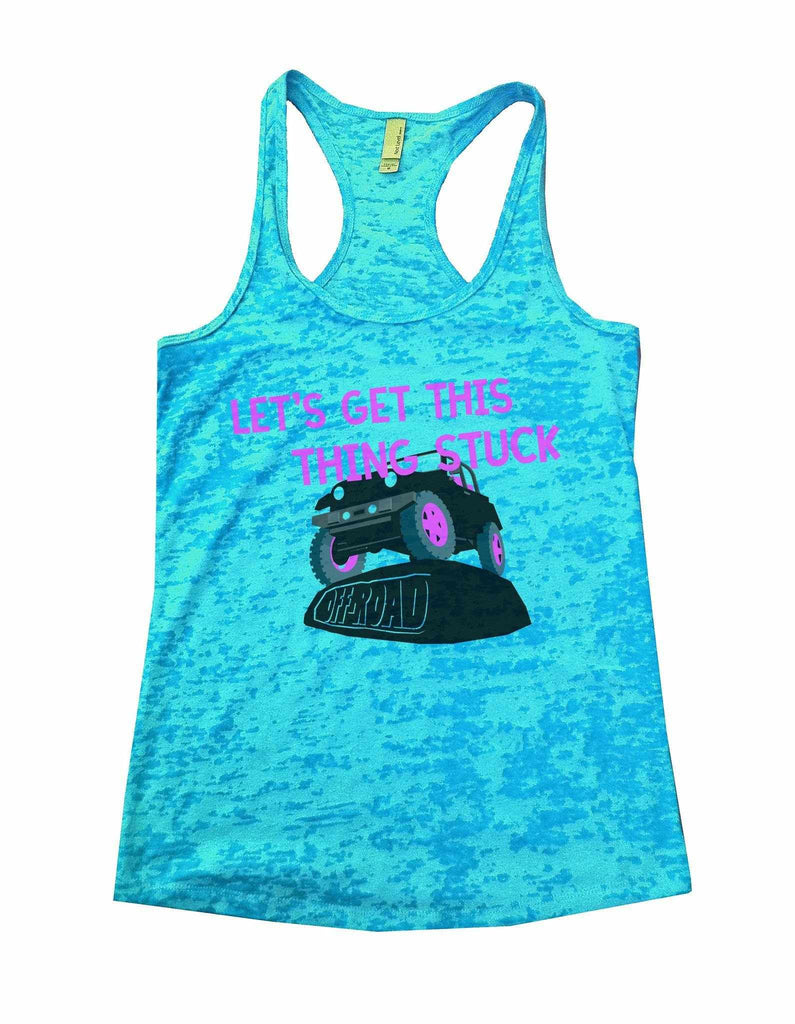 Let's Get This Thing Stuck Offroad Burnout Tank Top By Funny Threadz Funny Shirt Small / Tahiti Blue