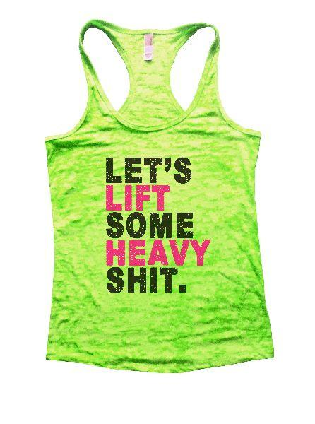 Let's Lift Some Heavy Shit Burnout Tank Top By Funny Threadz Funny Shirt Small / Neon Green