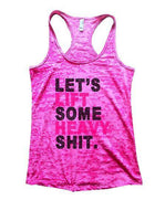 Let's Lift Some Heavy Shit Burnout Tank Top By Funny Threadz Funny Shirt Small / Shocking Pink