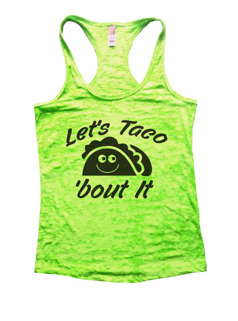 Let's Taco 'Bout It Burnout Tank Top By Funny Threadz Funny Shirt Small / Neon Green