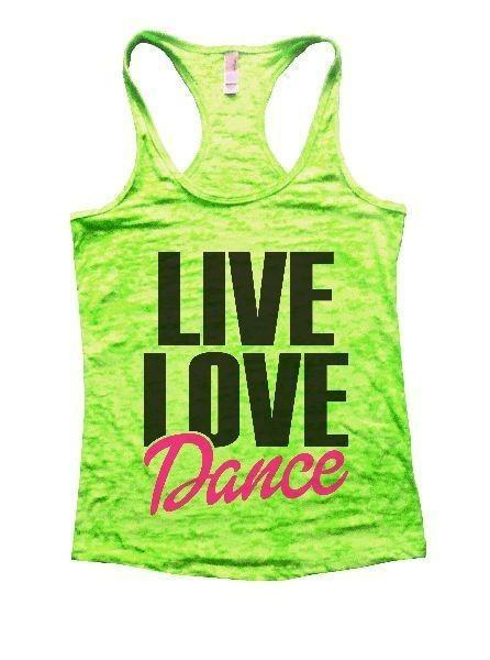 Live Love Dance Burnout Tank Top By Funny Threadz Funny Shirt Small / Neon Green