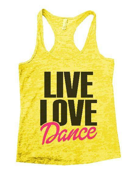 Live Love Dance Burnout Tank Top By Funny Threadz Funny Shirt Small / Yellow