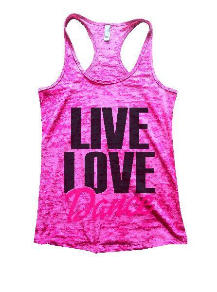 Live Love Dance Burnout Tank Top By Funny Threadz Funny Shirt Small / Shocking Pink