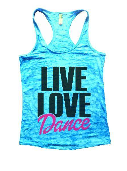 Live Love Dance Burnout Tank Top By Funny Threadz Funny Shirt Small / Tahiti Blue