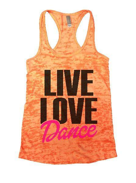 Live Love Dance Burnout Tank Top By Funny Threadz Funny Shirt Small / Neon Orange