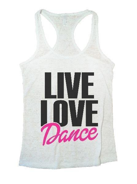 Live Love Dance Burnout Tank Top By Funny Threadz Funny Shirt Small / White