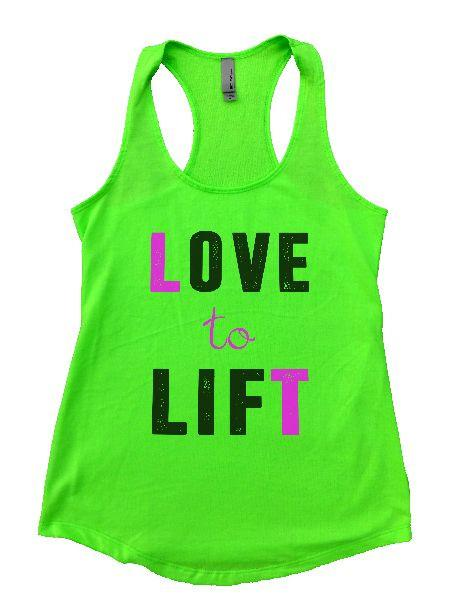 Love To Lift Womens Workout Tank Top Funny Shirt Small / Neon Green