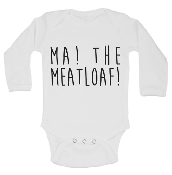 Ma! The Meatloaf! Funny Kids Onesie Funny Shirt Long Sleeve 0-3 Months