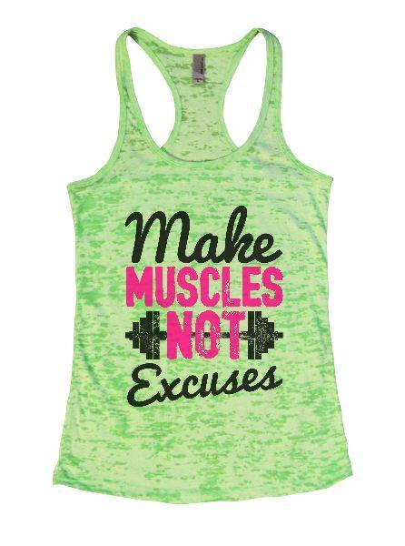 Make Muscles Not Excuses Burnout Tank Top By Funny Threadz Funny Shirt Small / Neon Green