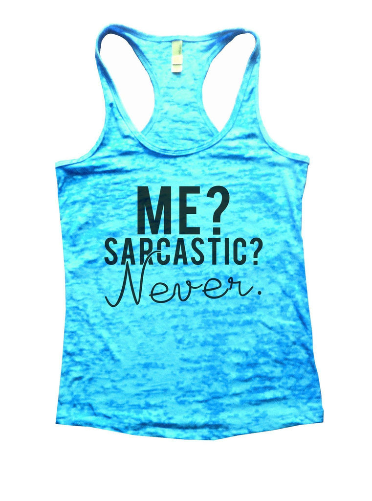 Me? Sarcastic? Never Burnout Tank Top By Funny Threadz Funny Shirt Small / Tahiti Blue