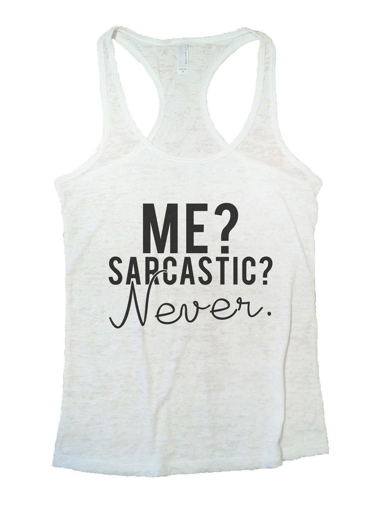Me? Sarcastic? Never Burnout Tank Top By Funny Threadz Funny Shirt Small / White