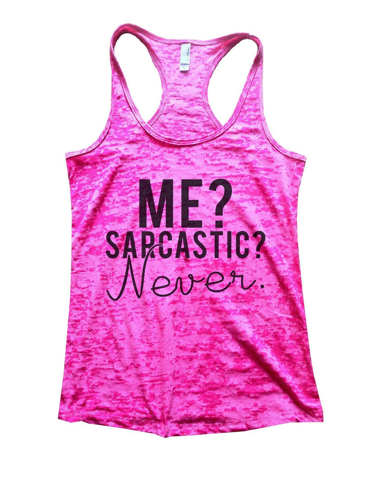 Me? Sarcastic? Never Burnout Tank Top By Funny Threadz Funny Shirt Small / Shocking Pink
