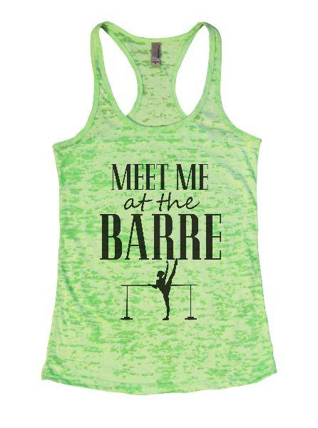 Meet Me At The Barre Burnout Tank Top By Funny Threadz Funny Shirt Small / Neon Green