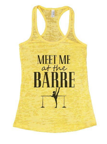 Meet Me At The Barre Burnout Tank Top By Funny Threadz Funny Shirt Small / Yellow