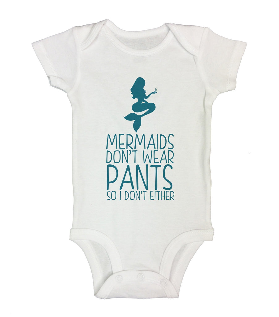 Mermaids Don't Wear Pants So I Don't Either Funny Kids Onesie Funny Shirt Short Sleeve 0-3 Months