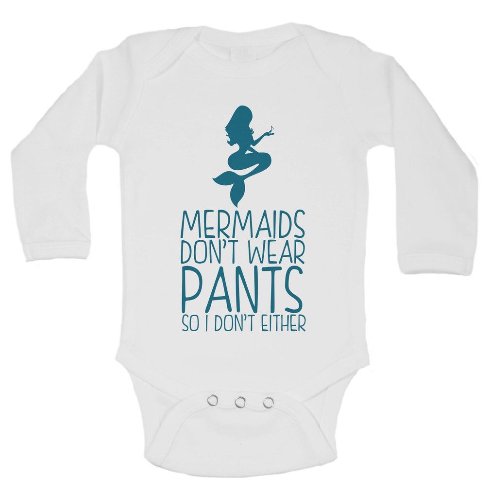 Mermaids Don't Wear Pants So I Don't Either Funny Kids Onesie Funny Shirt Long Sleeve 0-3 Months