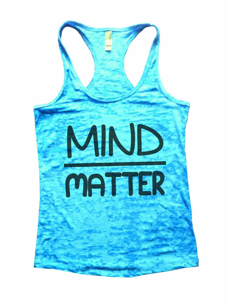 Mind Matter Burnout Tank Top By Funny Threadz Funny Shirt Small / Tahiti Blue