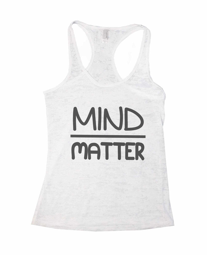Mind Matter Burnout Tank Top By Funny Threadz Funny Shirt Small / White