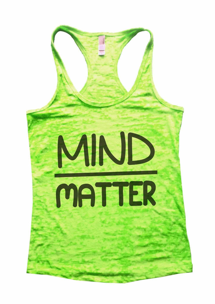 Mind Matter Burnout Tank Top By Funny Threadz Funny Shirt Small / Neon Green