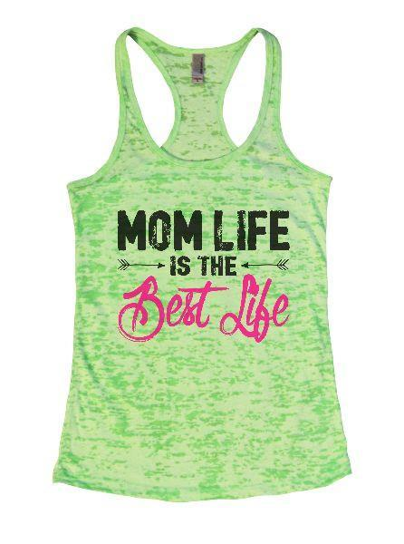 Mom Life Is The Best Life Burnout Tank Top By Funny Threadz Funny Shirt Small / Neon Green