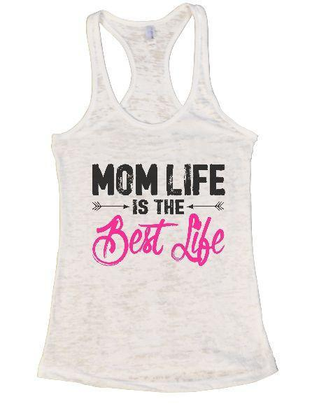 Mom Life Is The Best Life Burnout Tank Top By Funny Threadz Funny Shirt Small / White