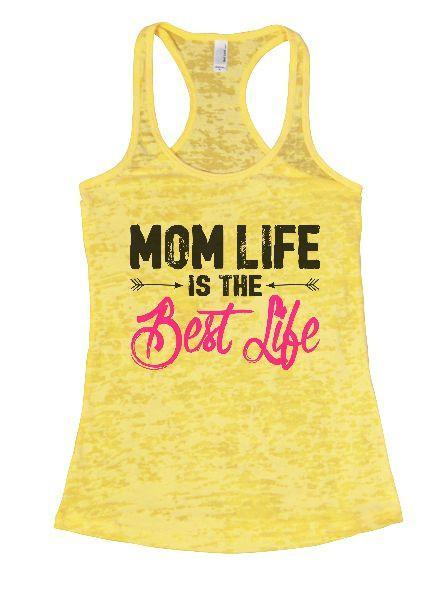 Mom Life Is The Best Life Burnout Tank Top By Funny Threadz Funny Shirt Small / Yellow