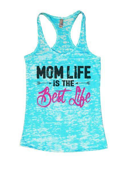 Mom Life Is The Best Life Burnout Tank Top By Funny Threadz Funny Shirt Small / Tahiti Blue