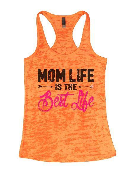 Mom Life Is The Best Life Burnout Tank Top By Funny Threadz Funny Shirt Small / Neon Orange