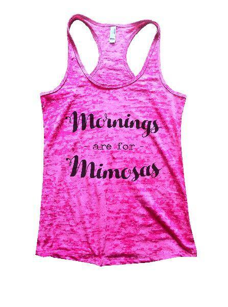 Mornings - Are For - Mimosas Burnout Tank Top By Funny Threadz Funny Shirt Small / Shocking Pink