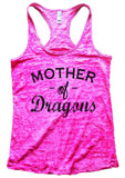 Mother Of Dragons Burnout Tank Top By Funny Threadz Funny Shirt Small / Shocking Pink