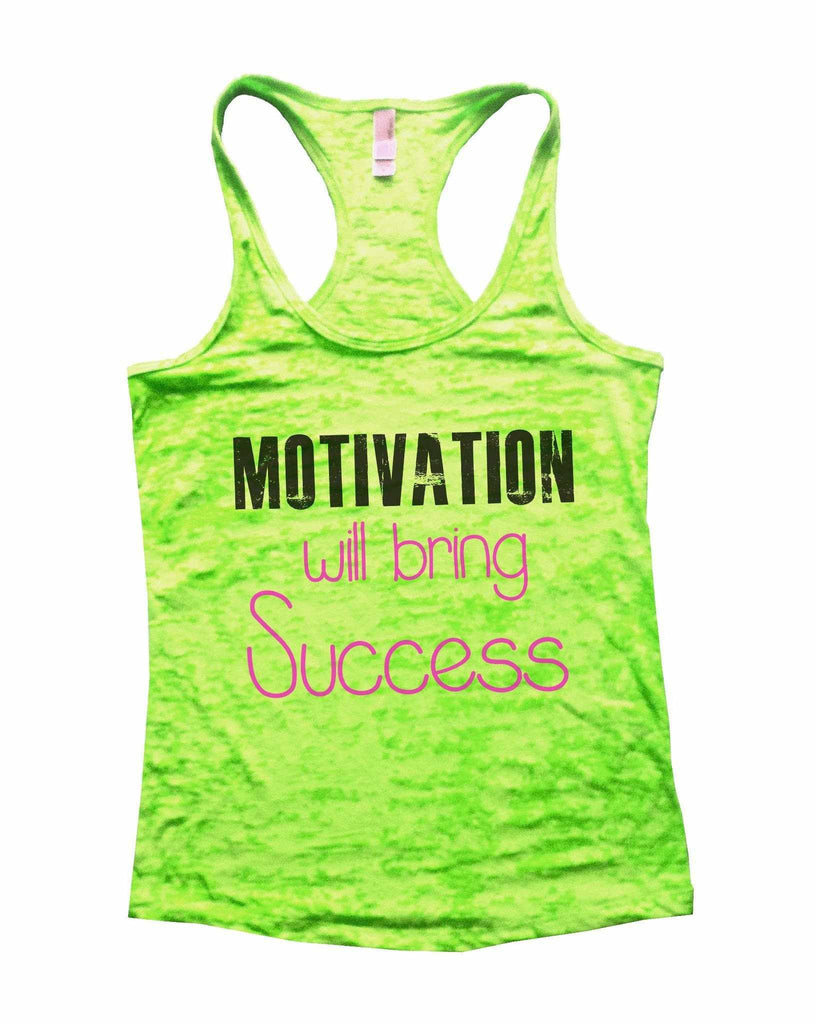 Motivation Will Bring Success Burnout Tank Top By Funny Threadz Funny Shirt Small / Neon Green