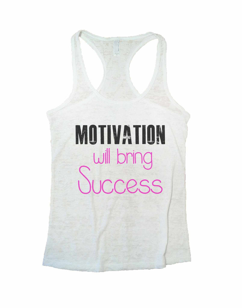 Motivation Will Bring Success Burnout Tank Top By Funny Threadz Funny Shirt Small / White