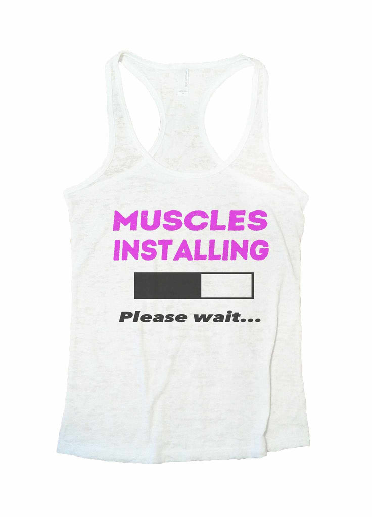 Muscles Installing Please Wait Burnout Tank Top By Funny Threadz Funny Shirt Small / White