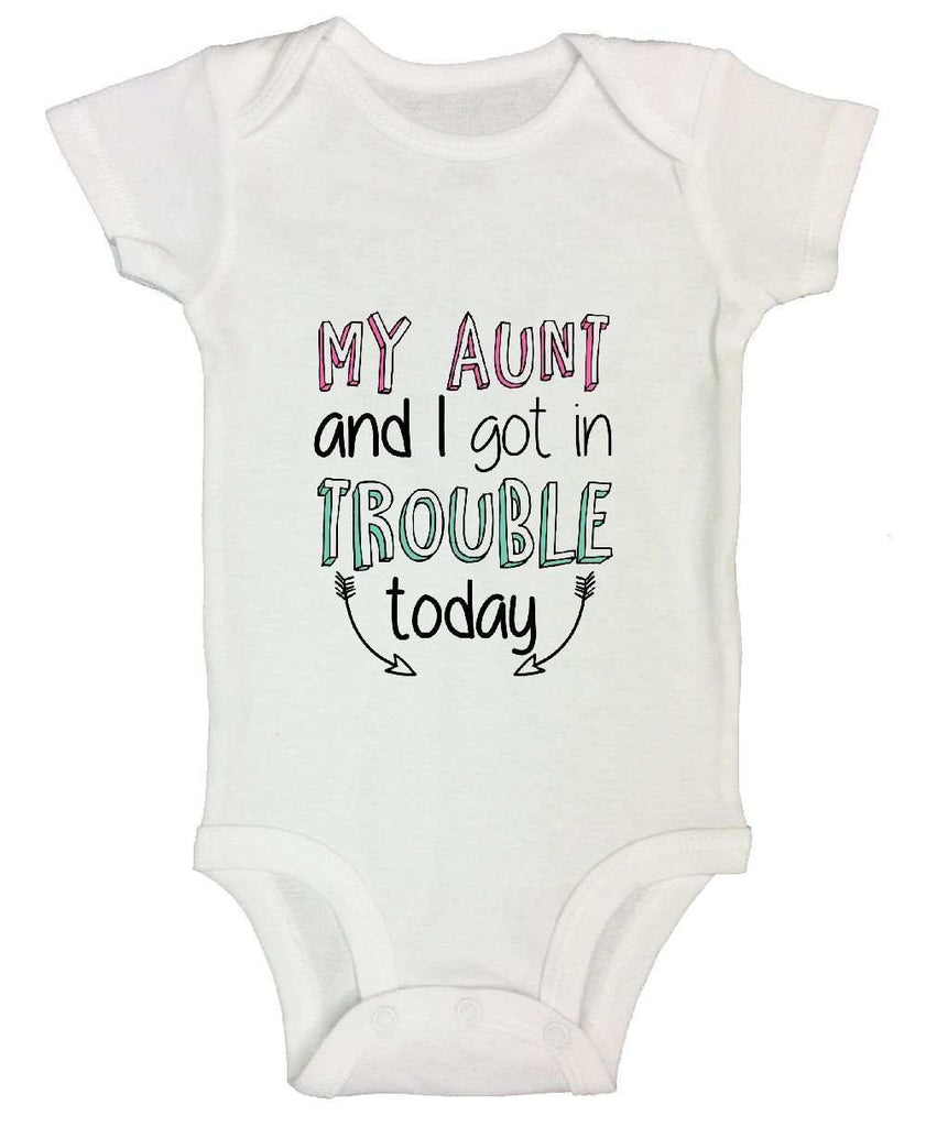 My Aunt And I Got In Trouble Today FUNNY KIDS ONESIE Funny Shirt Short Sleeve 0-3 Months