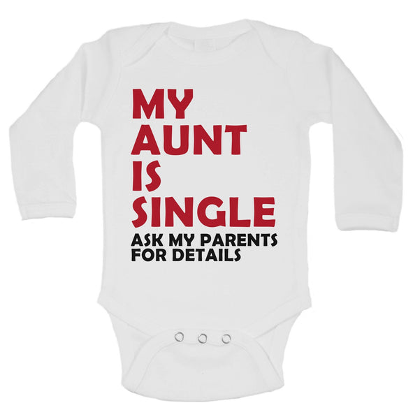My Aunt Is Single Ask My Parents For Details Funny Kids Onesie Funny Shirt Long Sleeve 0-3 Months