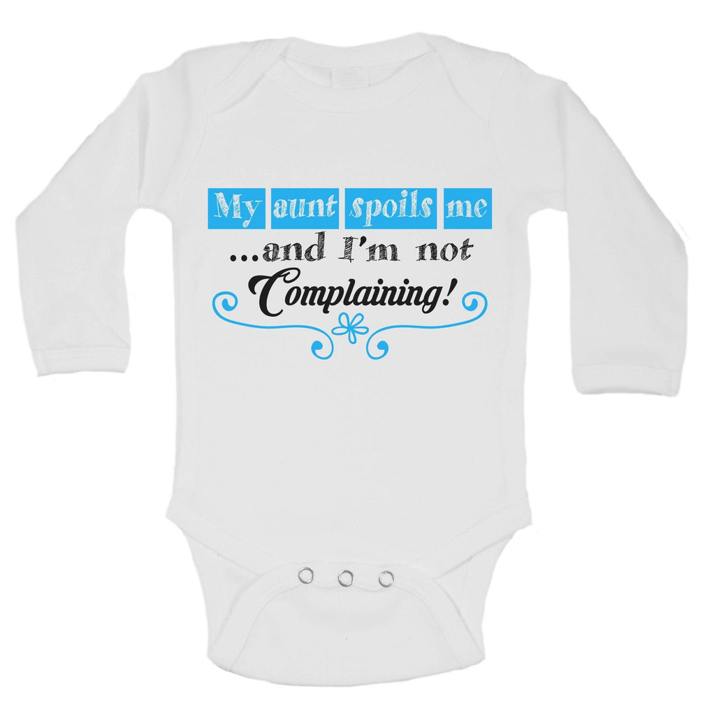 My Aunt Spoils Me ...And I'm Not Complaining! Funny Kids Onesie Funny Shirt Long Sleeve 0-3 Months