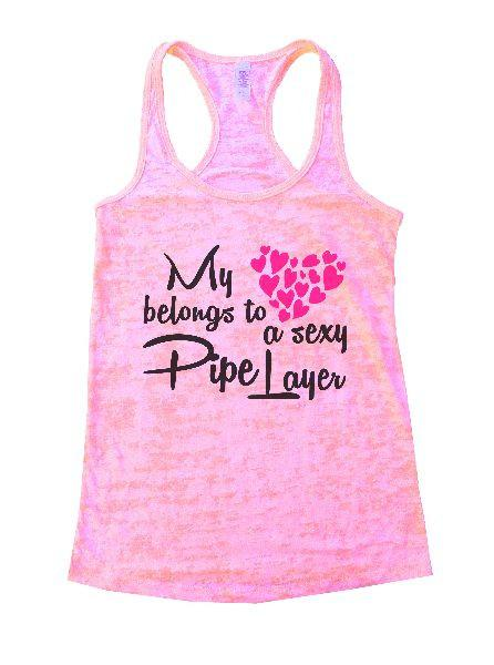 My Belongs To A Sexy Pipe Layer Burnout Tank Top By Funny Threadz - FunnyThreadz.com