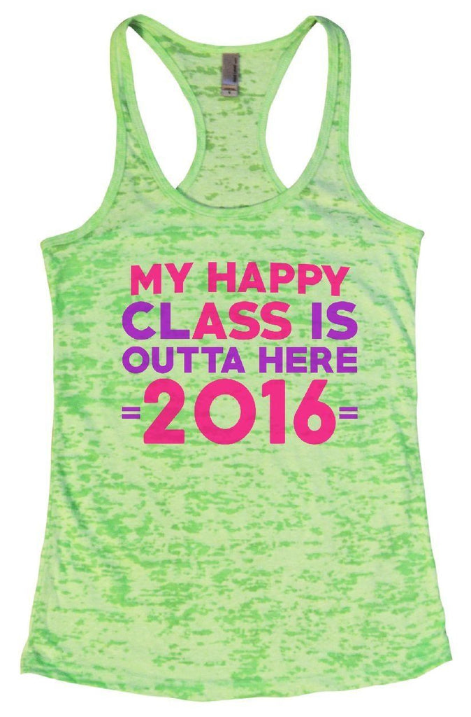 MY HAPPY CLASS IS OUTTA HERE = 2016 = Burnout Tank Top By Funny Threadz Funny Shirt Small / Neon Green