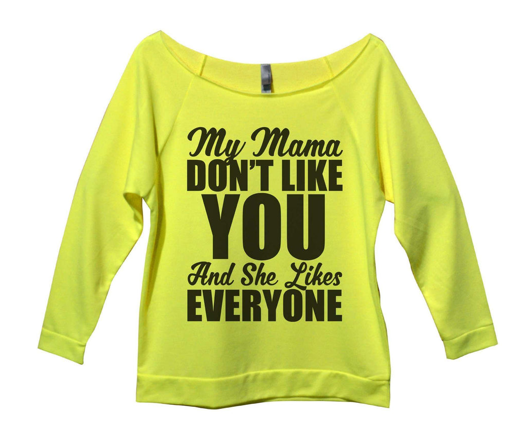 My Mama Don't Like You And She Likes Everyone Womens 3/4 Long Sleeve Vintage Raw Edge Shirt Funny Shirt Small / Neon Yellow