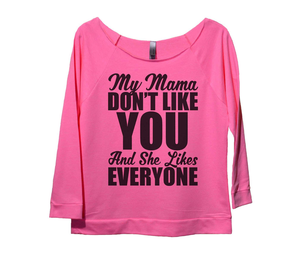 My Mama Don't Like You And She Likes Everyone Womens 3/4 Long Sleeve Vintage Raw Edge Shirt Funny Shirt Small / Pink