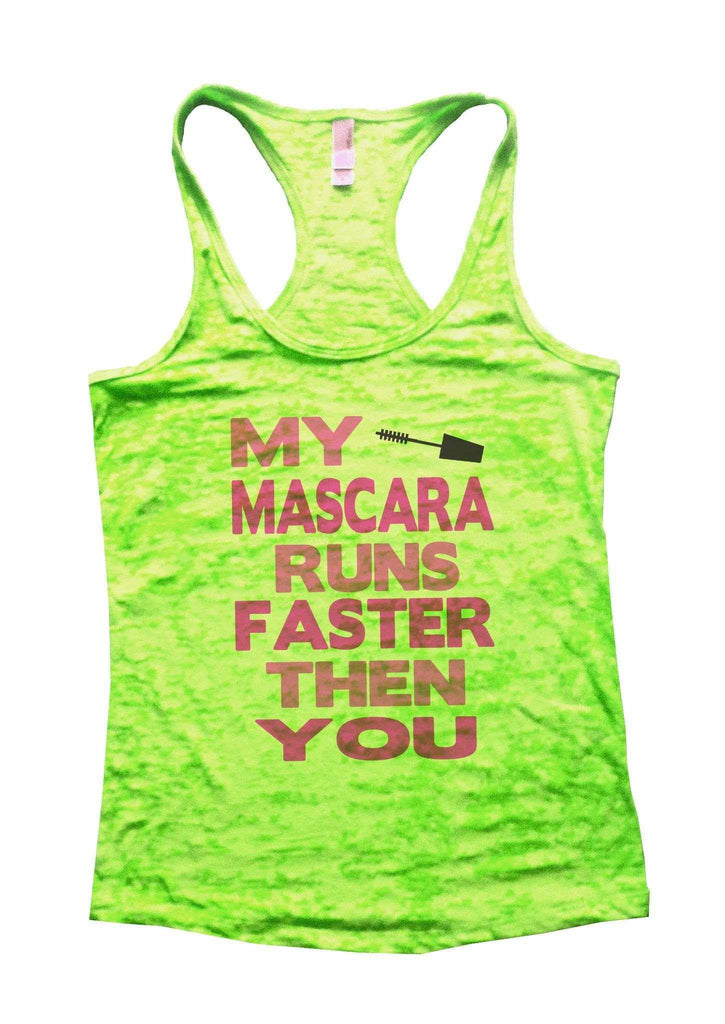 My Mascara Runs Faster Then You Burnout Tank Top By Funny Threadz Funny Shirt Small / Neon Green