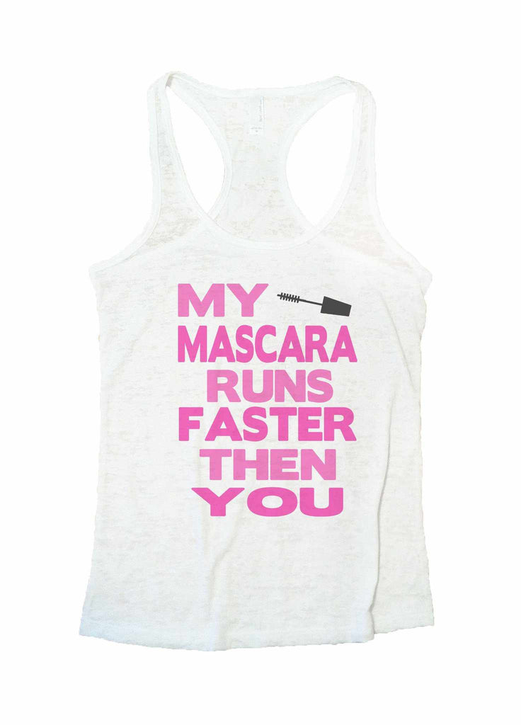 My Mascara Runs Faster Then You Burnout Tank Top By Funny Threadz Funny Shirt Small / White