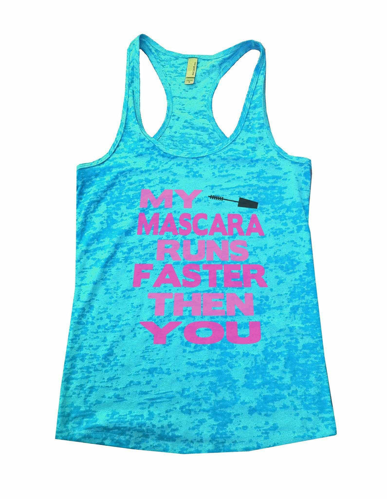 My Mascara Runs Faster Then You Burnout Tank Top By Funny Threadz Funny Shirt Small / Tahiti Blue
