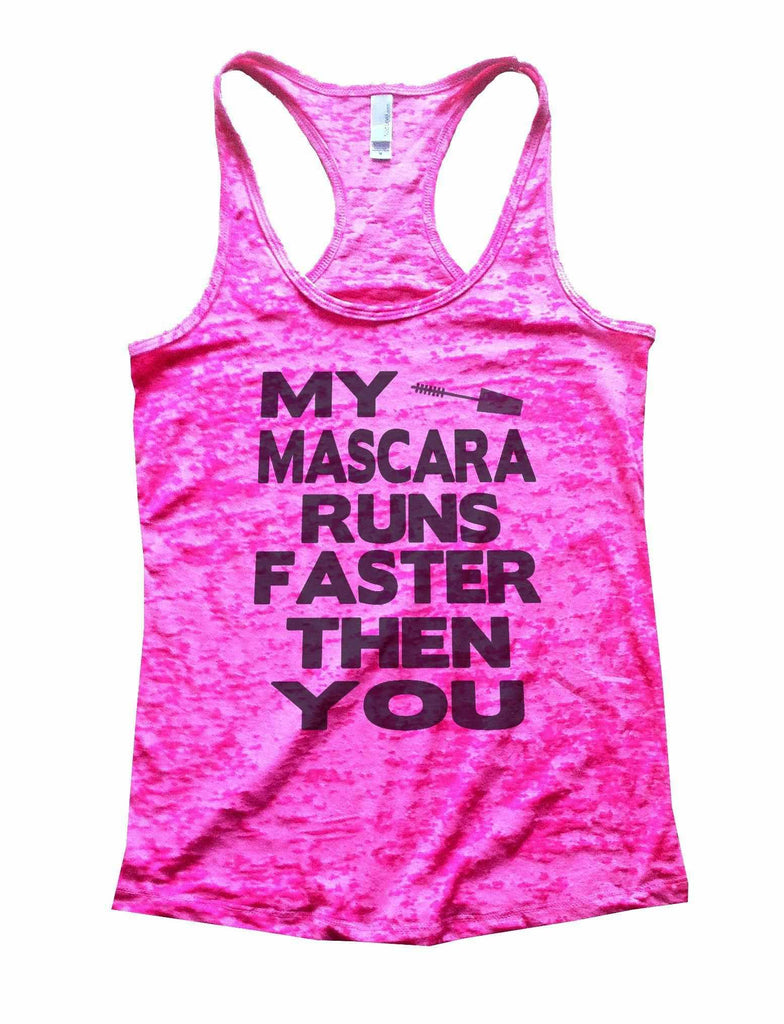 My Mascara Runs Faster Then You Burnout Tank Top By Funny Threadz Funny Shirt Small / Shocking Pink