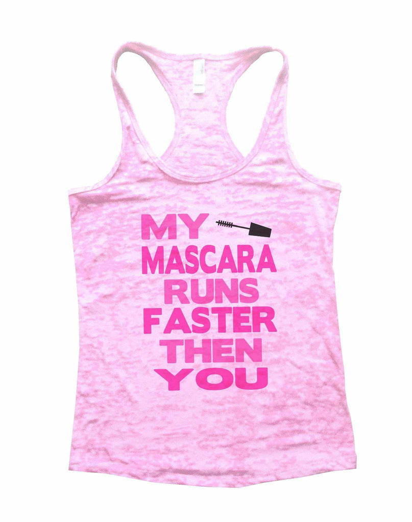 My Mascara Runs Faster Then You Burnout Tank Top By Funny Threadz Funny Shirt Small / Light Pink