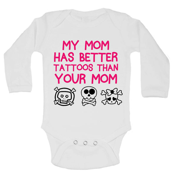 My Mom Has Better Tattoos Than Your Mom Funny Kids Onesie Funny Shirt Long Sleeve 0-3 Months